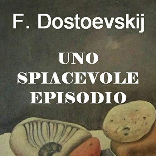UNO SPIACEVOLE EPISODIO di F. Dostoevskij