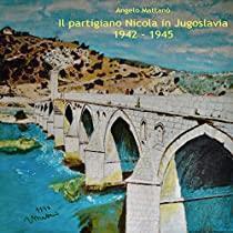 Il partigiano Nicola in Jugoslavia 1942 - 1945