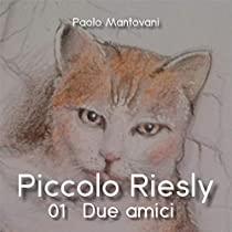 Piccolo Riesly - 01 - Due amici