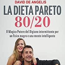 La Dieta Pareto 80/20 - Il Magico Potere del Digiuno intermittente per un fisico magro e una mente intelligente