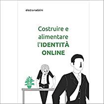 Costruire e alimentare l'IDENTITÀ ONLINE: Reputazione web - controllo tutela valorizzazione