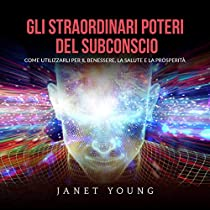 Gli Straordinari Poteri del Subconscio