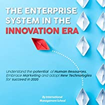 THE ENTERPRISE SYSTEM IN THE INNOVATION ERA Understand the potential of Human Resources. Embrace Marketing and adopt New Technologies for succeed in 2020.