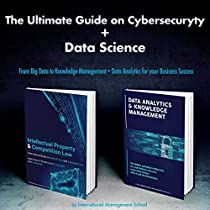 The Ultimate Guide on Cybersecurity + Data Science: two books in one