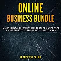 Online Business Bundle: La raccolta completa dei testi per lavorare su Internet. Dropshipping & Amazon FBA.