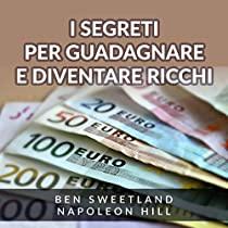 I Segreti per guadagnare e diventare ricchi