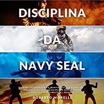 Disciplina da Navy Seal: Come sviluppare la mentalità, la forza di volontà e l'autodisciplina delle forze speciali più temute al mondo