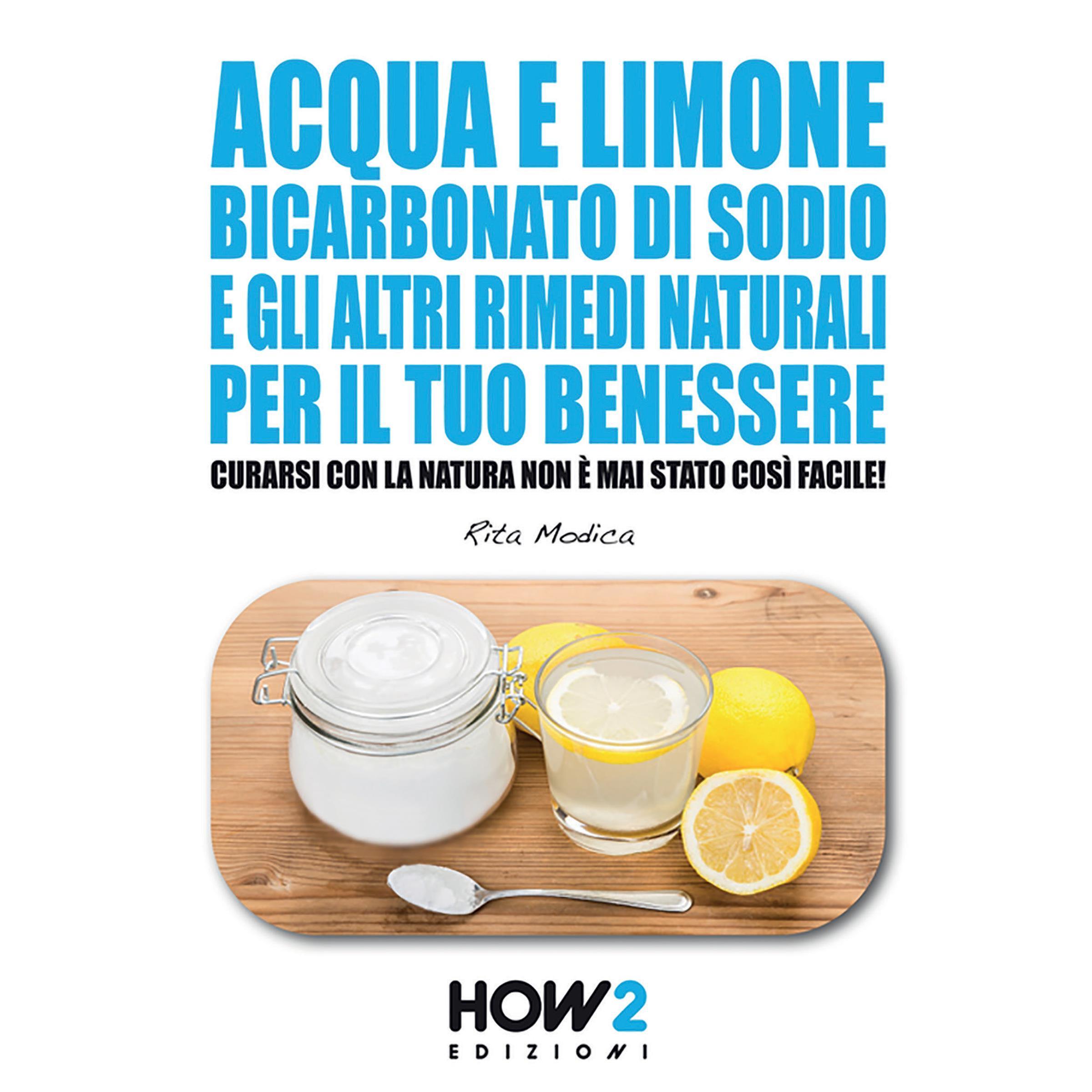 Acqua e limone, bicarbonato di sodio e gli altri rimedi naturali per il tuo benessere
