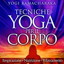 Tecniche Yoga per il corpo - Respirazione - Nutrizione - Rilassamento