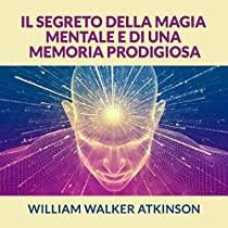 Il Segreto della Magia mentale e di una Memoria prodigiosa