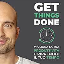 Get Things Done: Migliora la tua produttività e riprenditi il tuo tempo