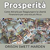 Prosperità - Come attrarla per raggiungere la Libertà Finanziaria per una vita più Ricca