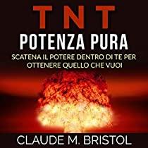 TNT Potenza Pura - Scatena il Potere dentro di Te per ottenere quello che vuoi