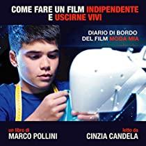 Come fare un film indipendente e uscirne vivi- Diario di bordo a Moda mia
