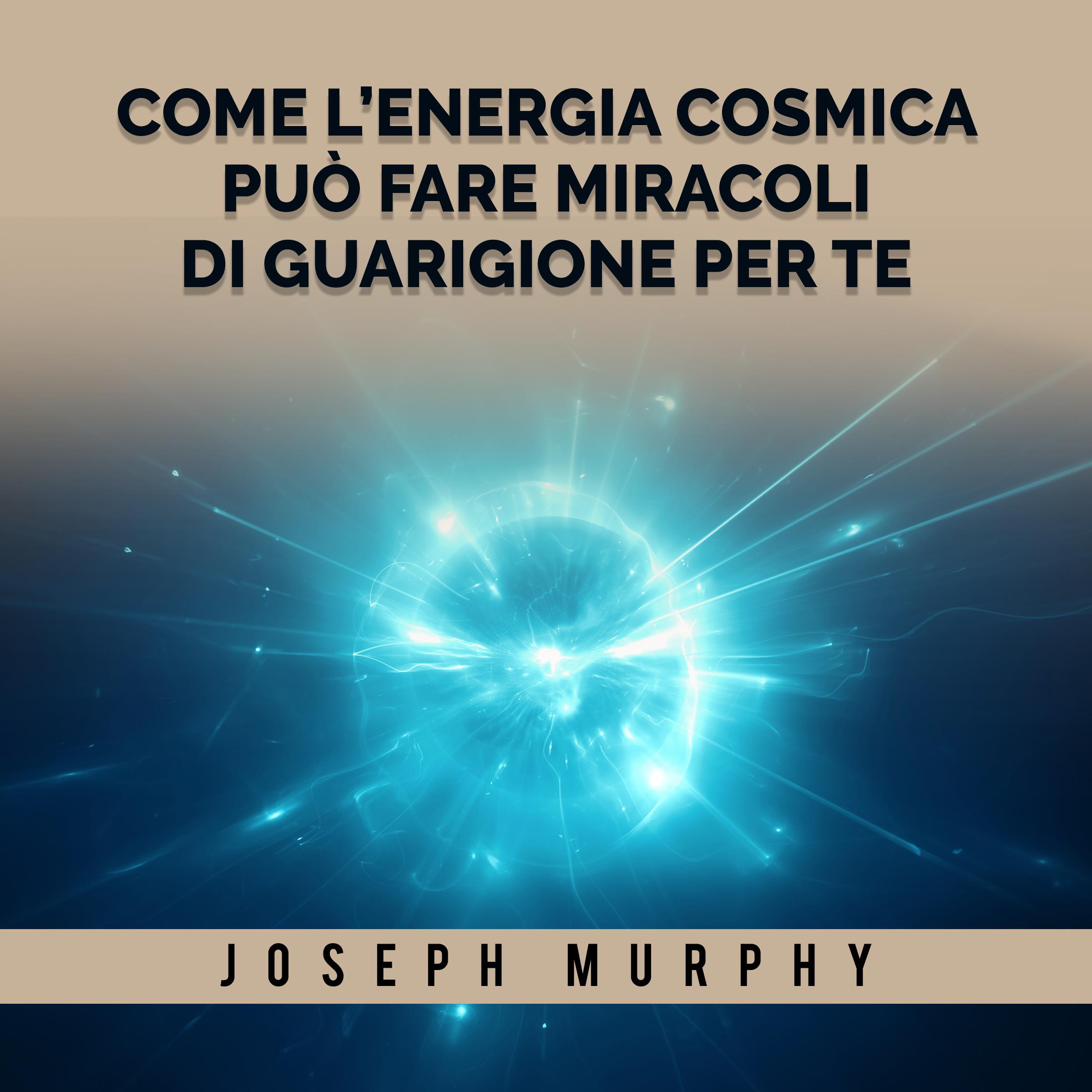 Come l'Energia Cosmica può fare miracoli di guarigione per te