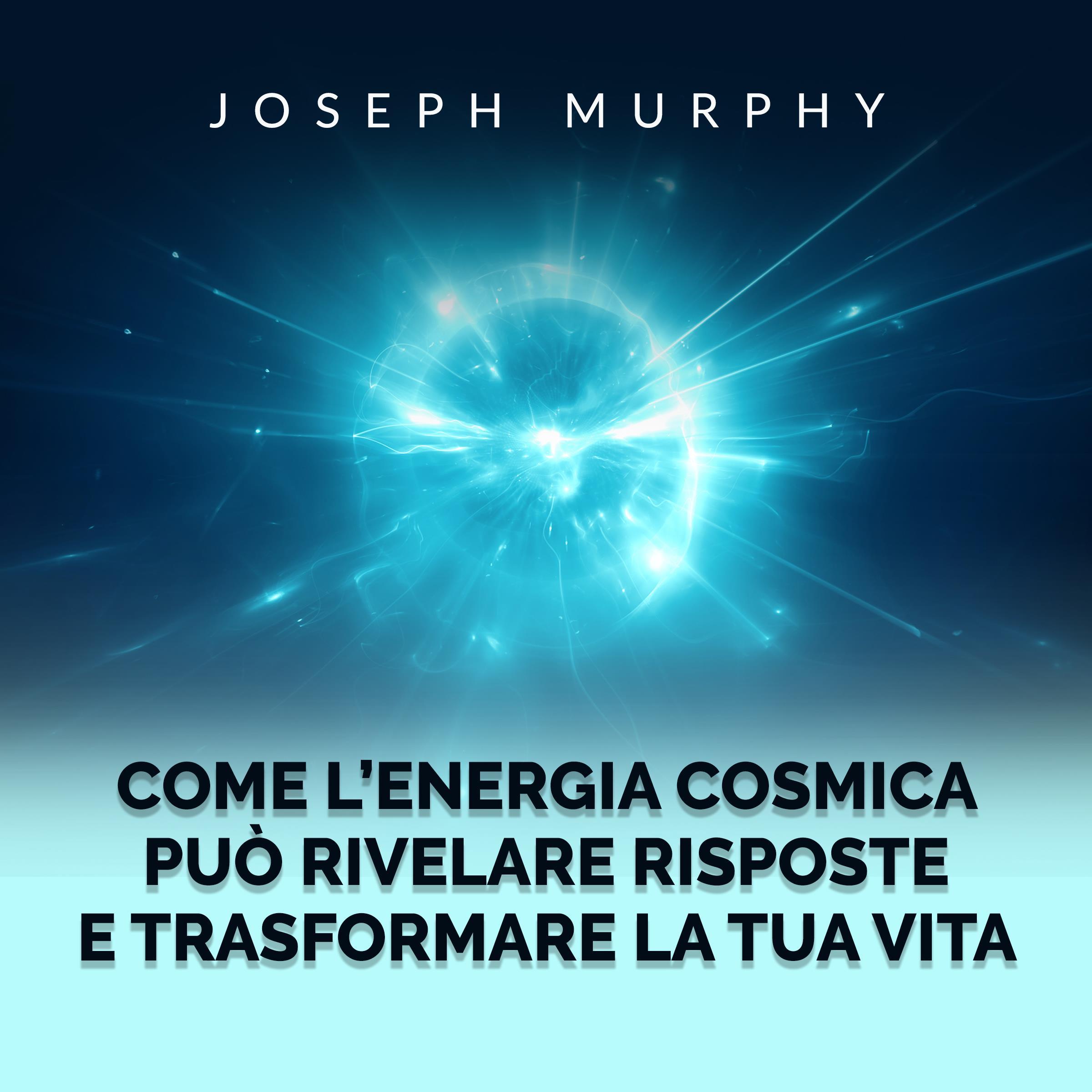 Come l'Energia Cosmica può rivelare risposte e trasformare la tua vita