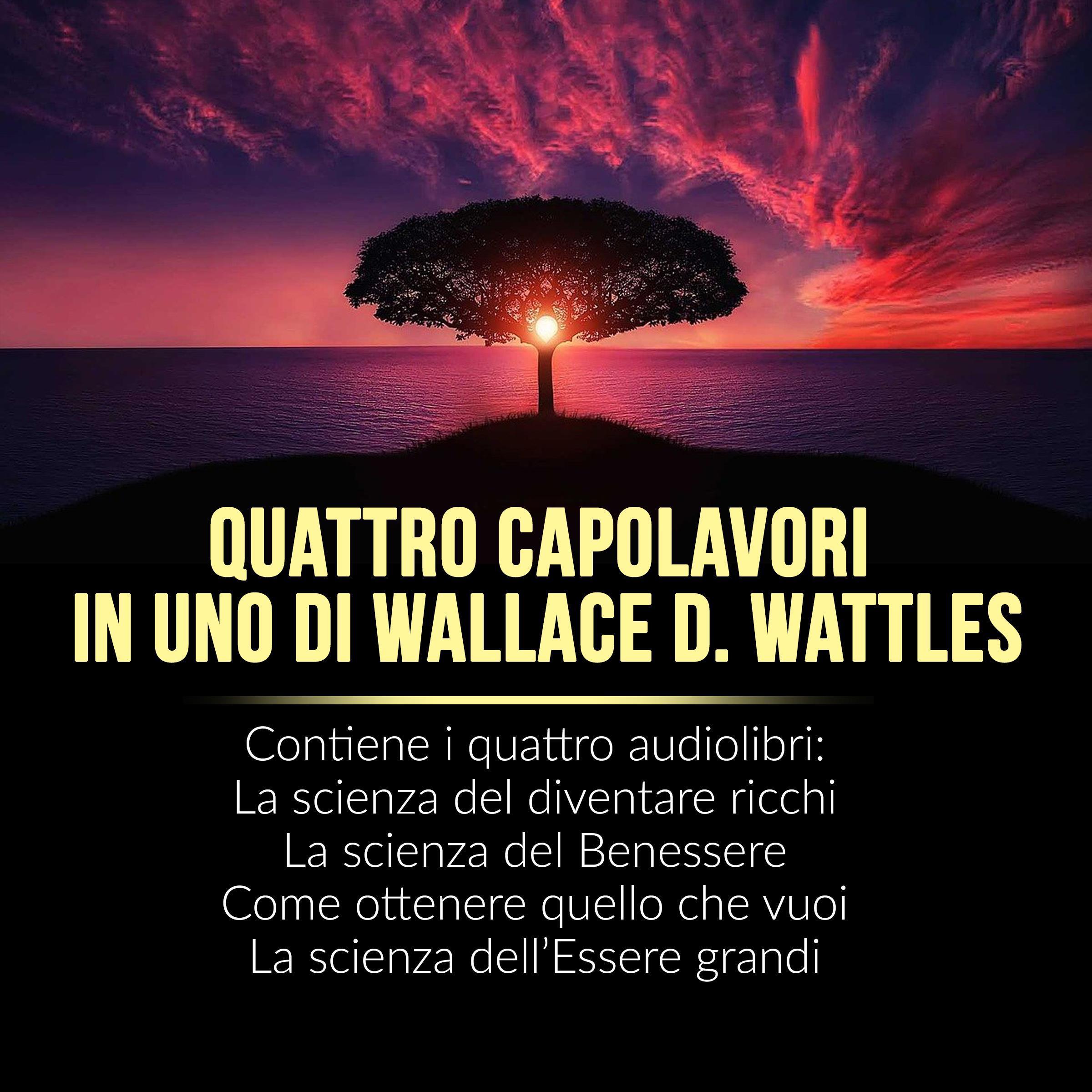 Quattro capolavori in uno di Wallace D. Wattles