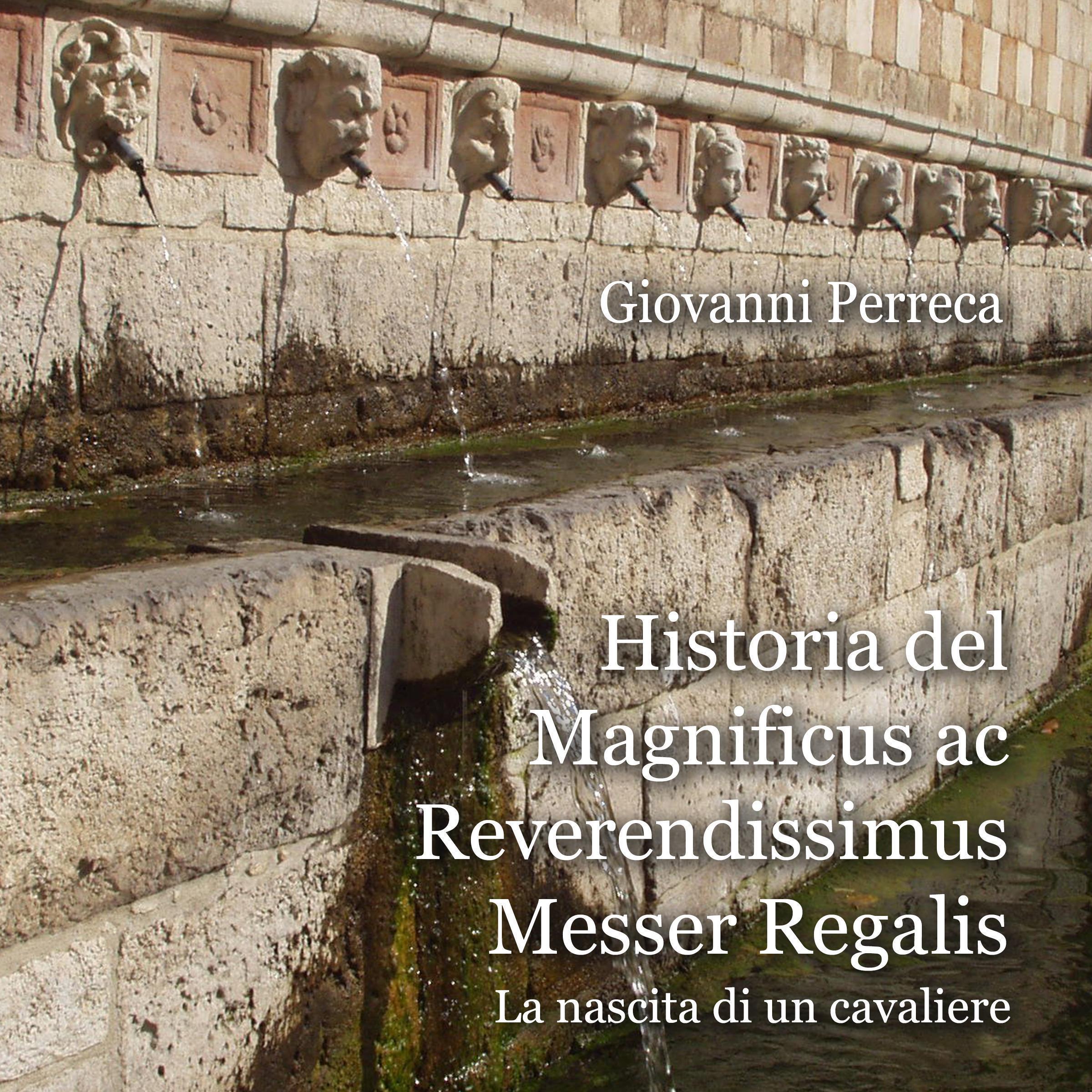 Historia del Magnificus ac Reverendissimus Messer Regalis