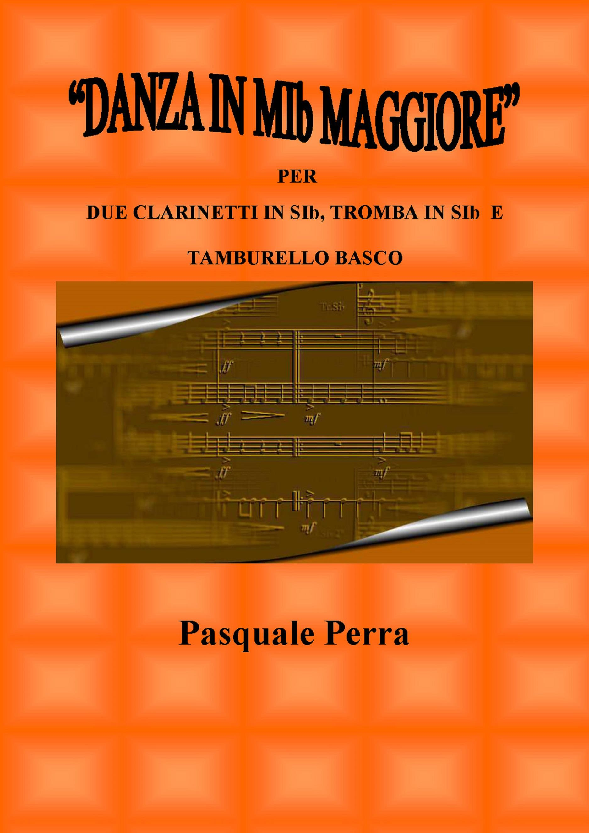 """""""Danza in MIb maggiore"""". Versione per due clarinetti in SIb, tromba in SIb e tamburello basco (con partitura e parti per i vari strumenti)"""