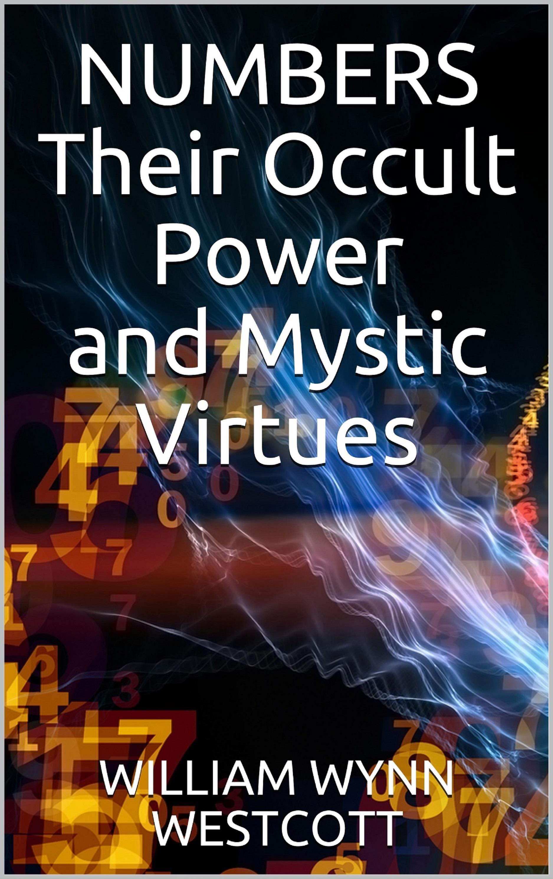 Numbers - Their Occult Power And Mystic Virtues