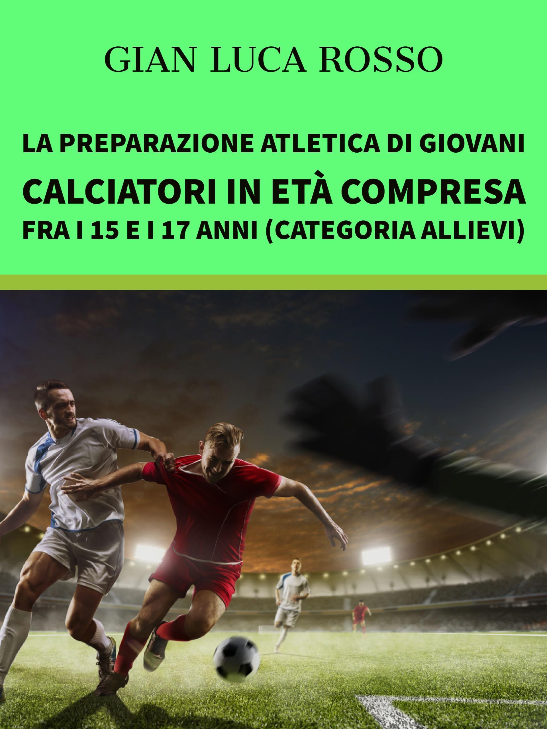 La preparazione atletica di giovani calciatori in età compresa fra i 15 e i 17 anni (Categoria Allievi)