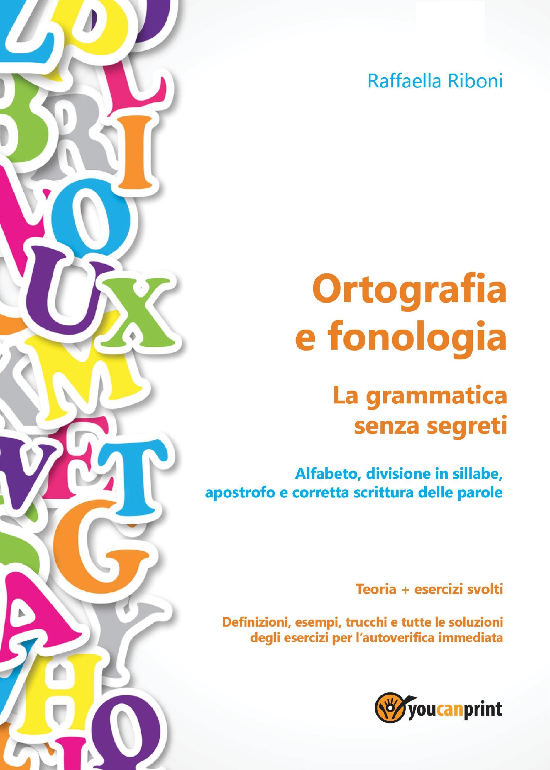 Ortografia e fonologia. Teoria + esercizi svolti. La grammatica senza segreti