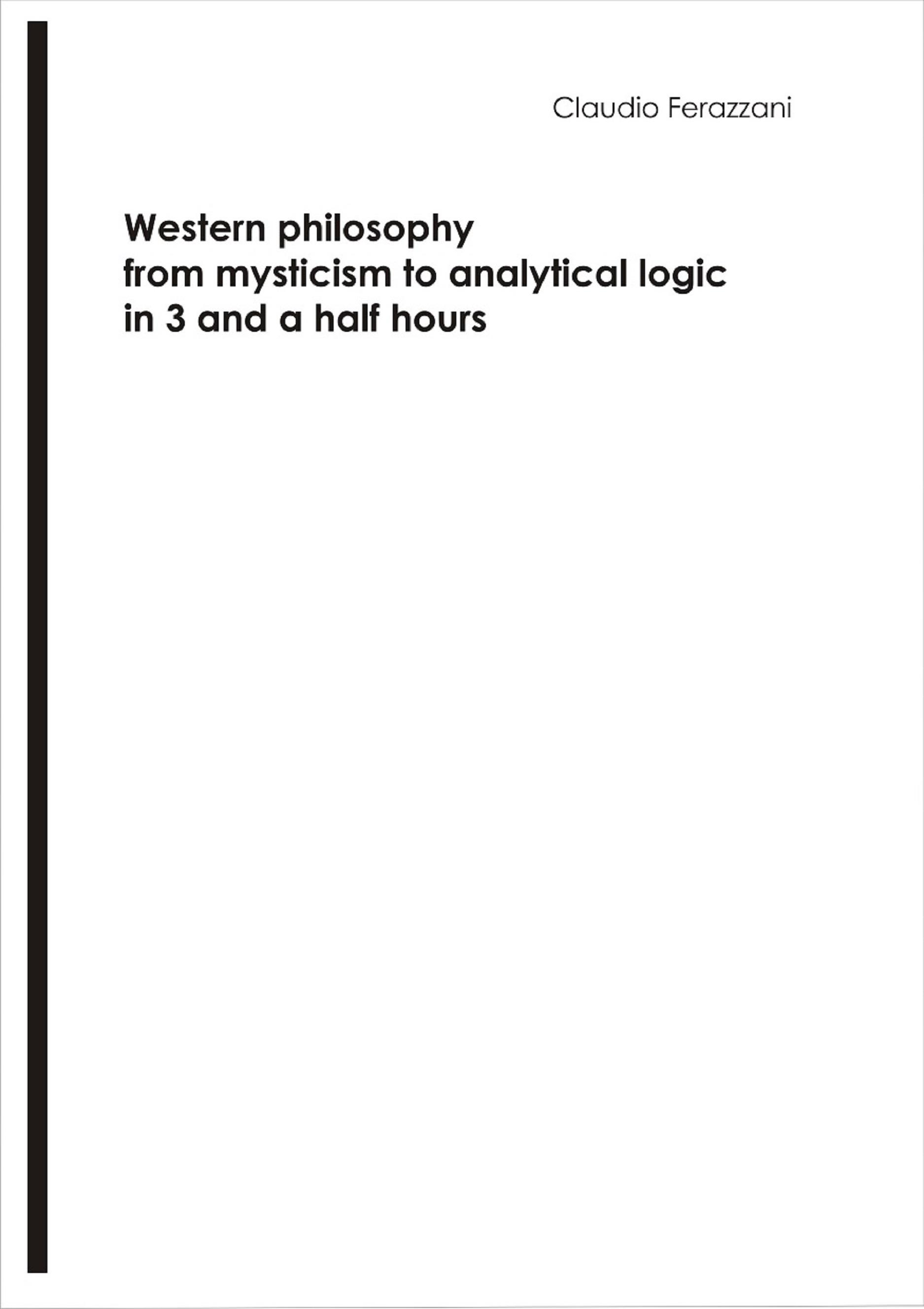 Western philosophy from mysticism to analytical logic in 3 and a half hours