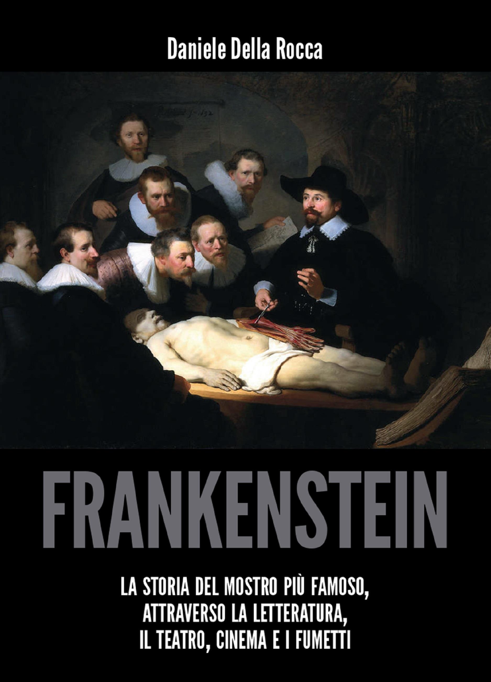 Frankenstein - La storia del mostro più famoso attraverso la letteratura, il teatro, cinema e i fumetti.