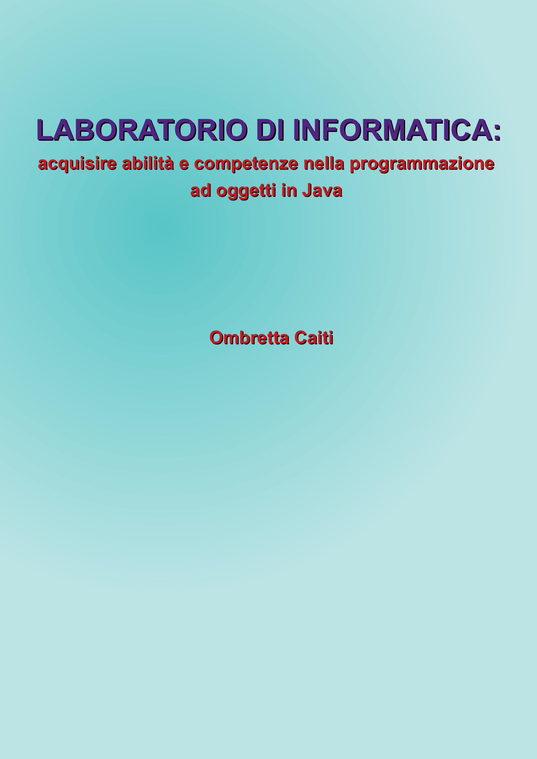 Laboratorio di informatica. Acquisire abilità e competenze nella programmazione ad oggetti in Java
