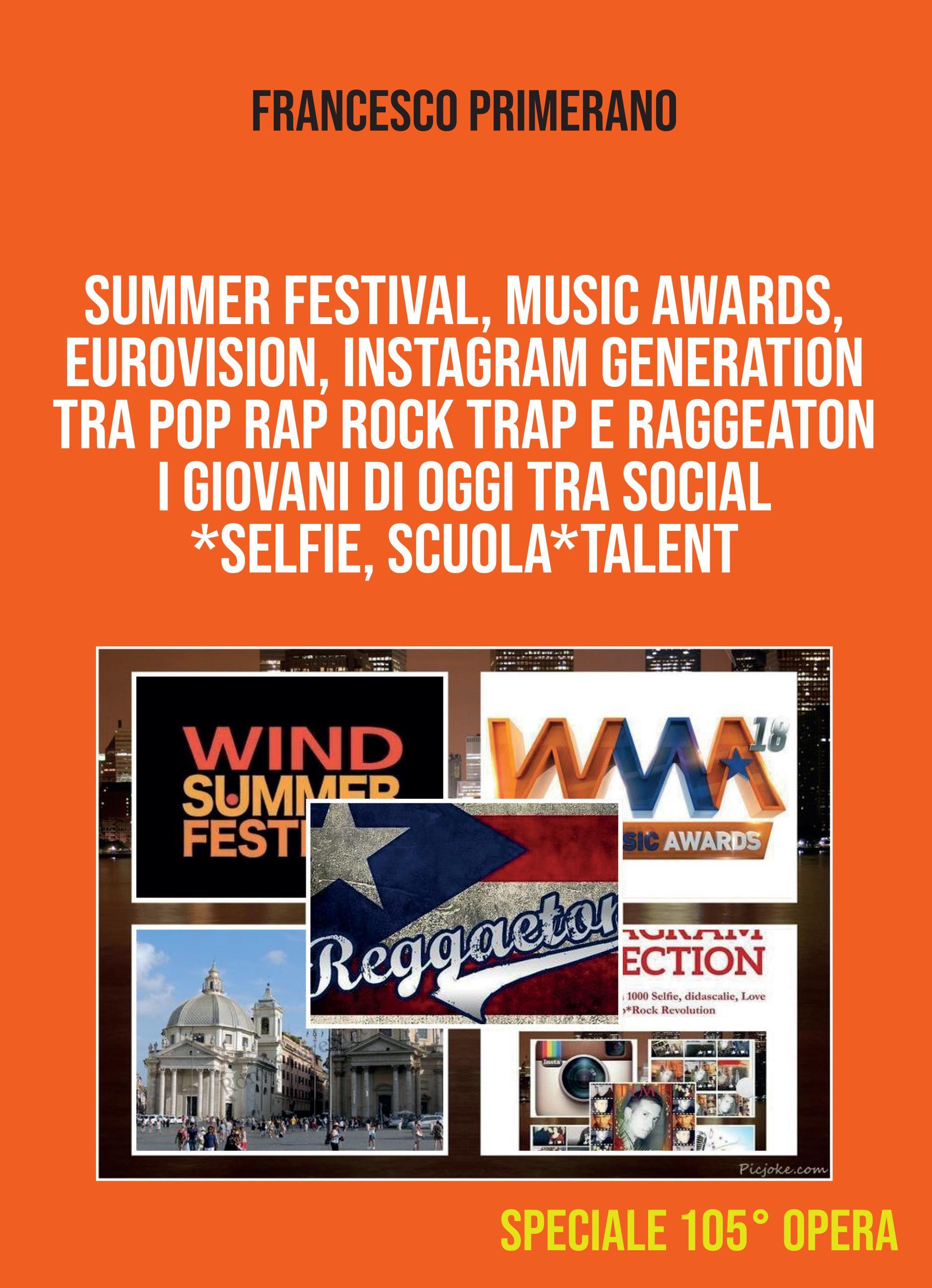 SUMMER FESTIVAL, MUSIC AWARDS, EUROVISION, INSTAGRAM GENERATION TRA POP RAP ROCK TRAP E RAGGEATON  I giovani di oggi tra Social*Selfie, Scuola*Talent