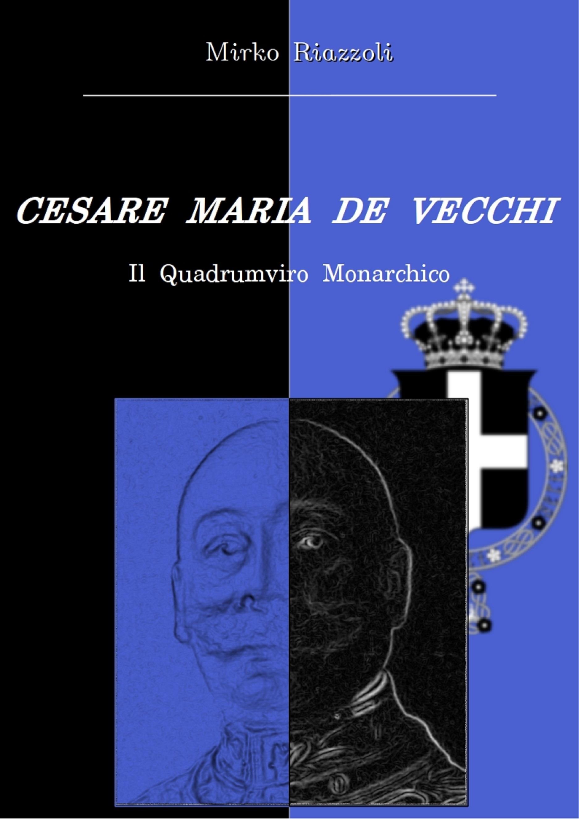 Cesare Maria De Vecchi Il quadrumviro monarchico