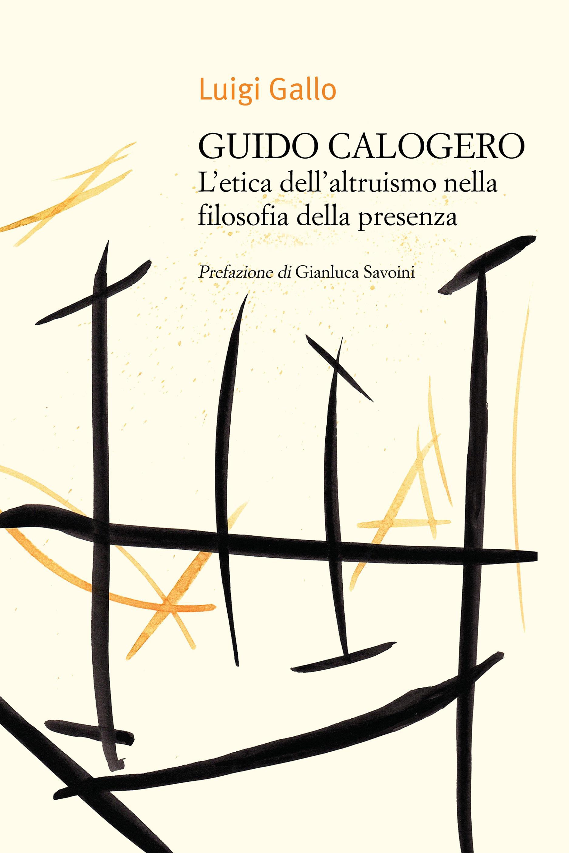 Guido Calogero. L'etica dell'altruismo nella filosofia della presenza