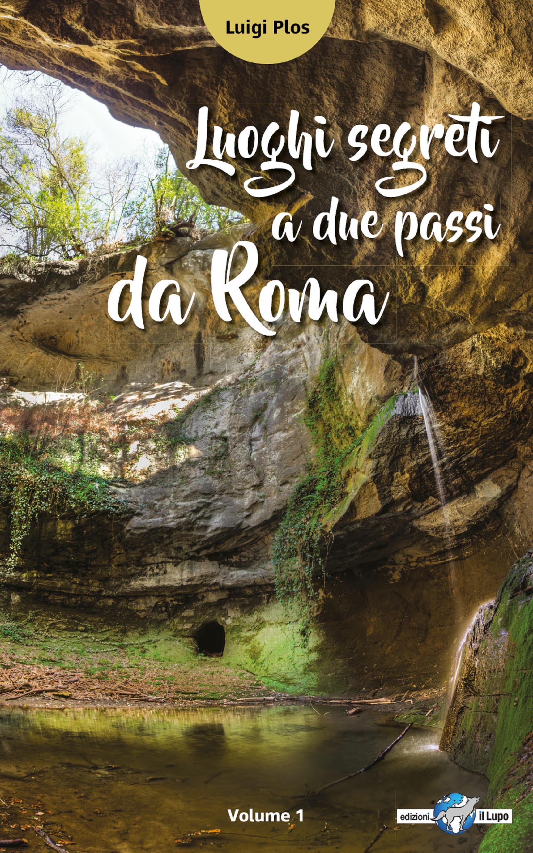 Luoghi segreti a due passi da Roma - Volume 1