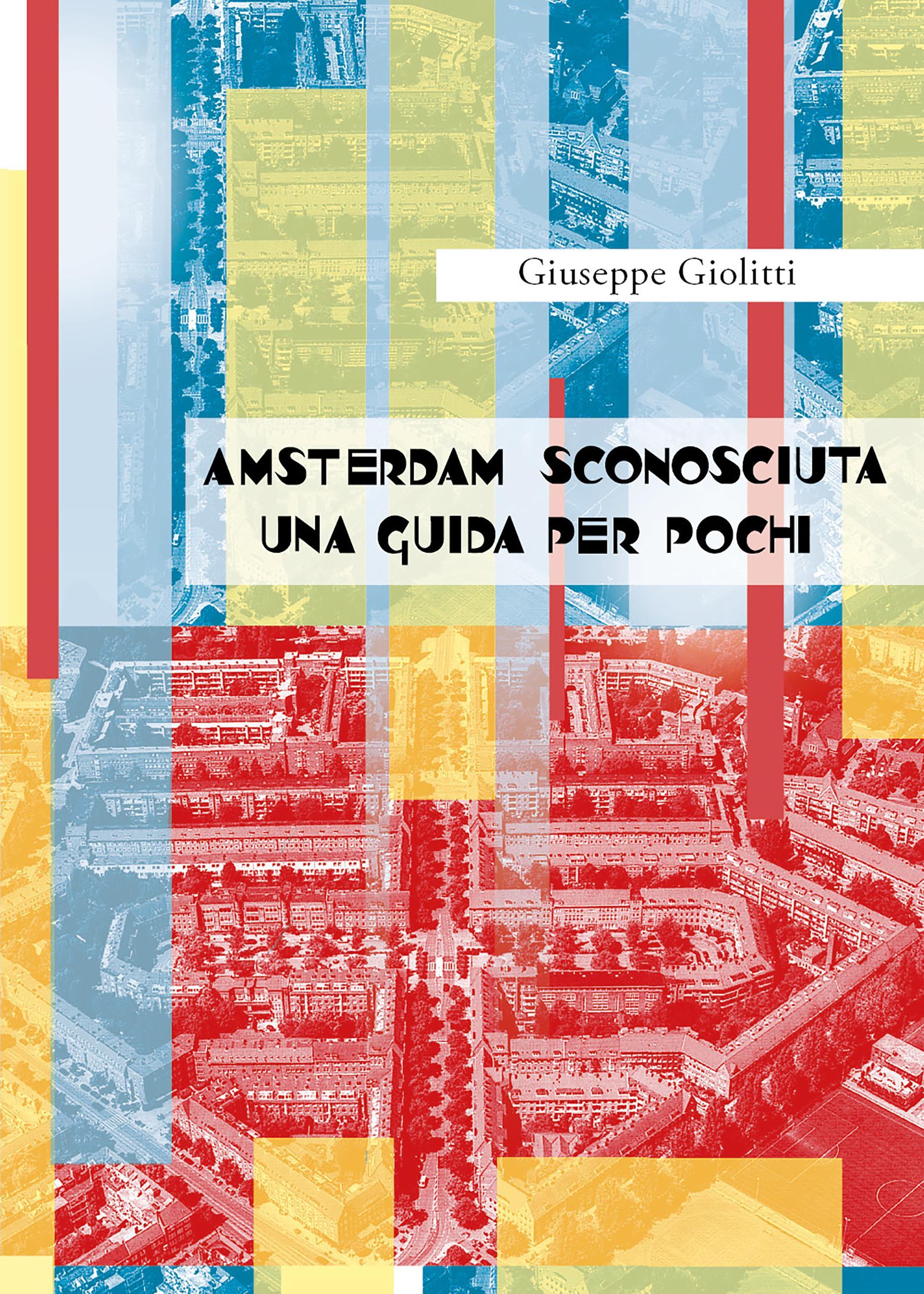 Amsterdam Sconosciuta Una Guida per pochi