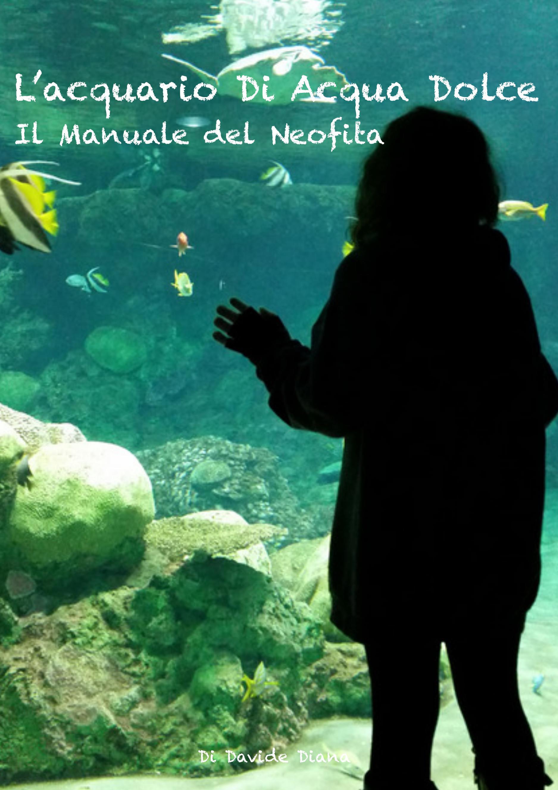 L'acquario di acqua dolce. Il manuale del neofita