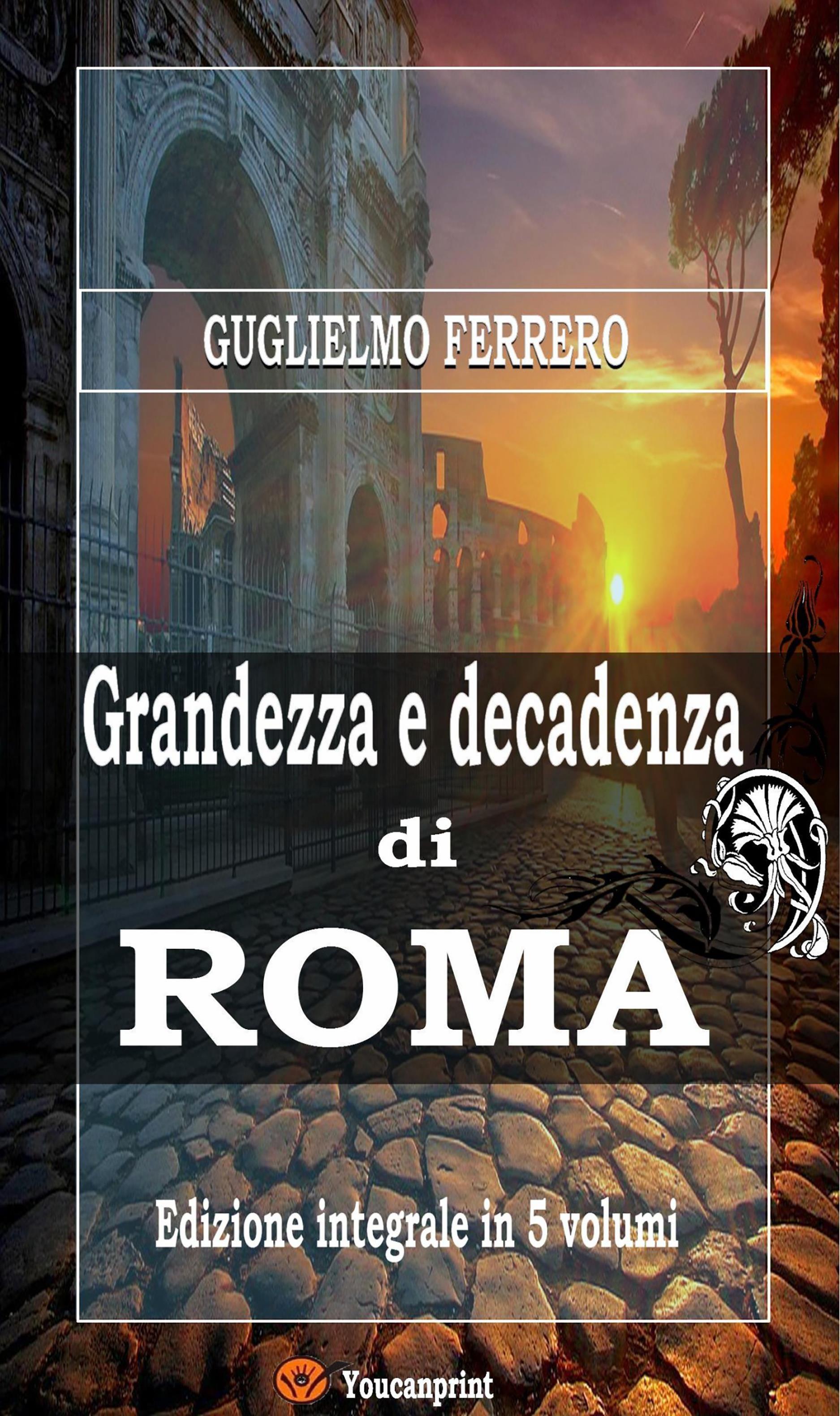 Grandezza e decadenza di Roma (Edizione integrale in 5 volumi)