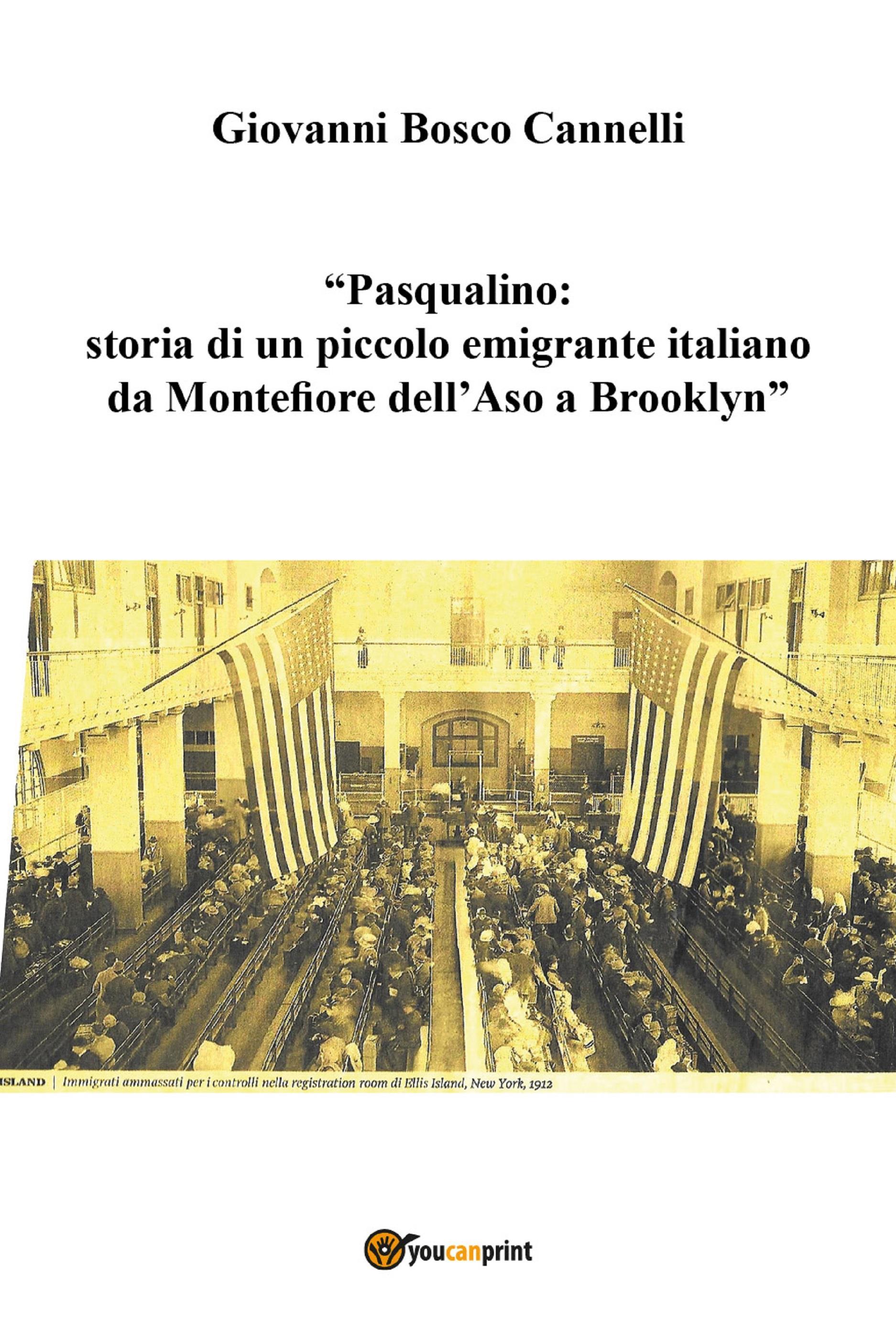 Pasqualino. Storia di un piccolo emigrante italiano da Montefiore dell'Aso a Brooklyn-New York