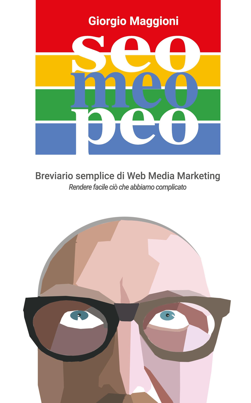Seo Meo Peo. Breviario semplice di Web Media Marketing
