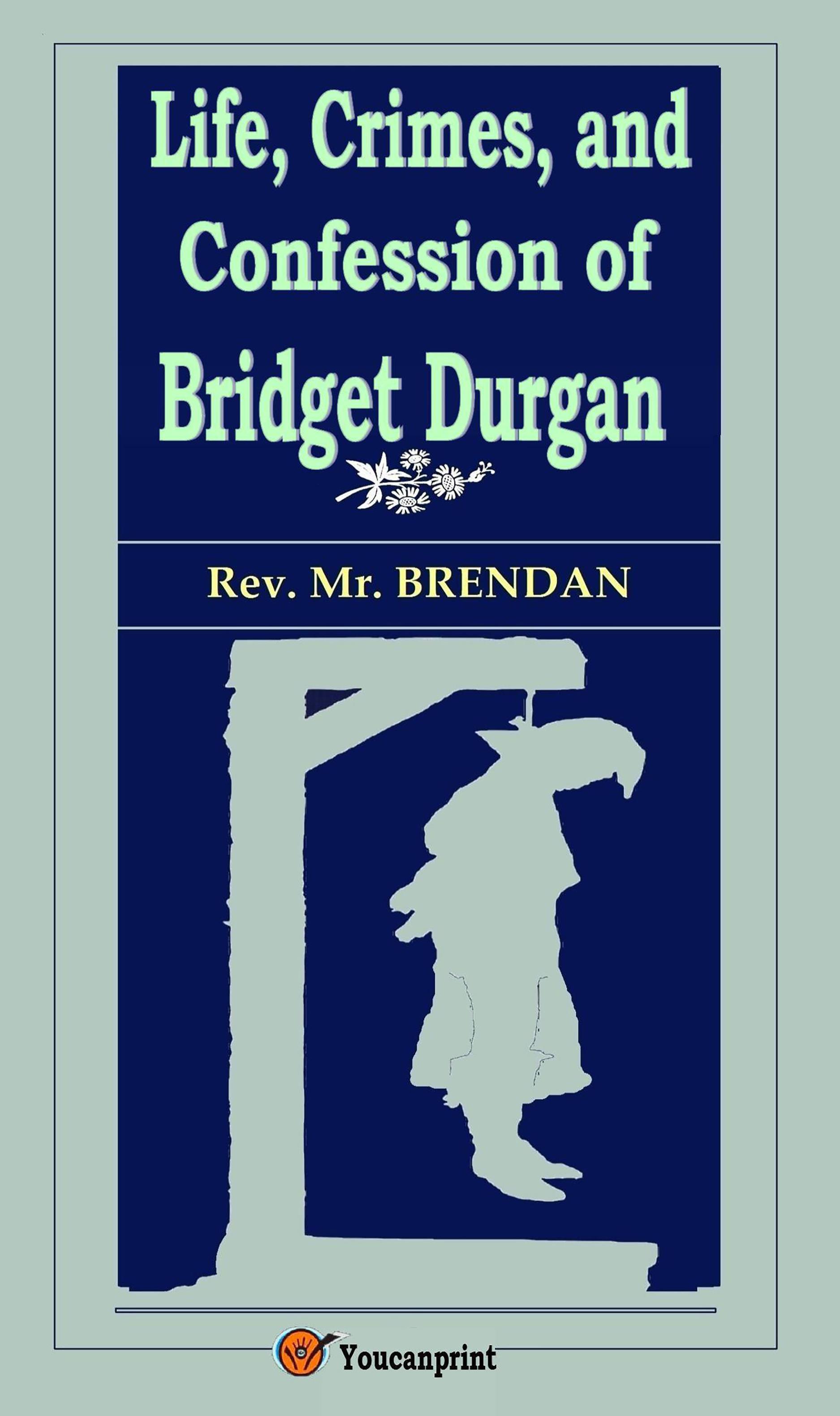 Life, Crimes, and Confession of Bridget Durgan (Illustrated)