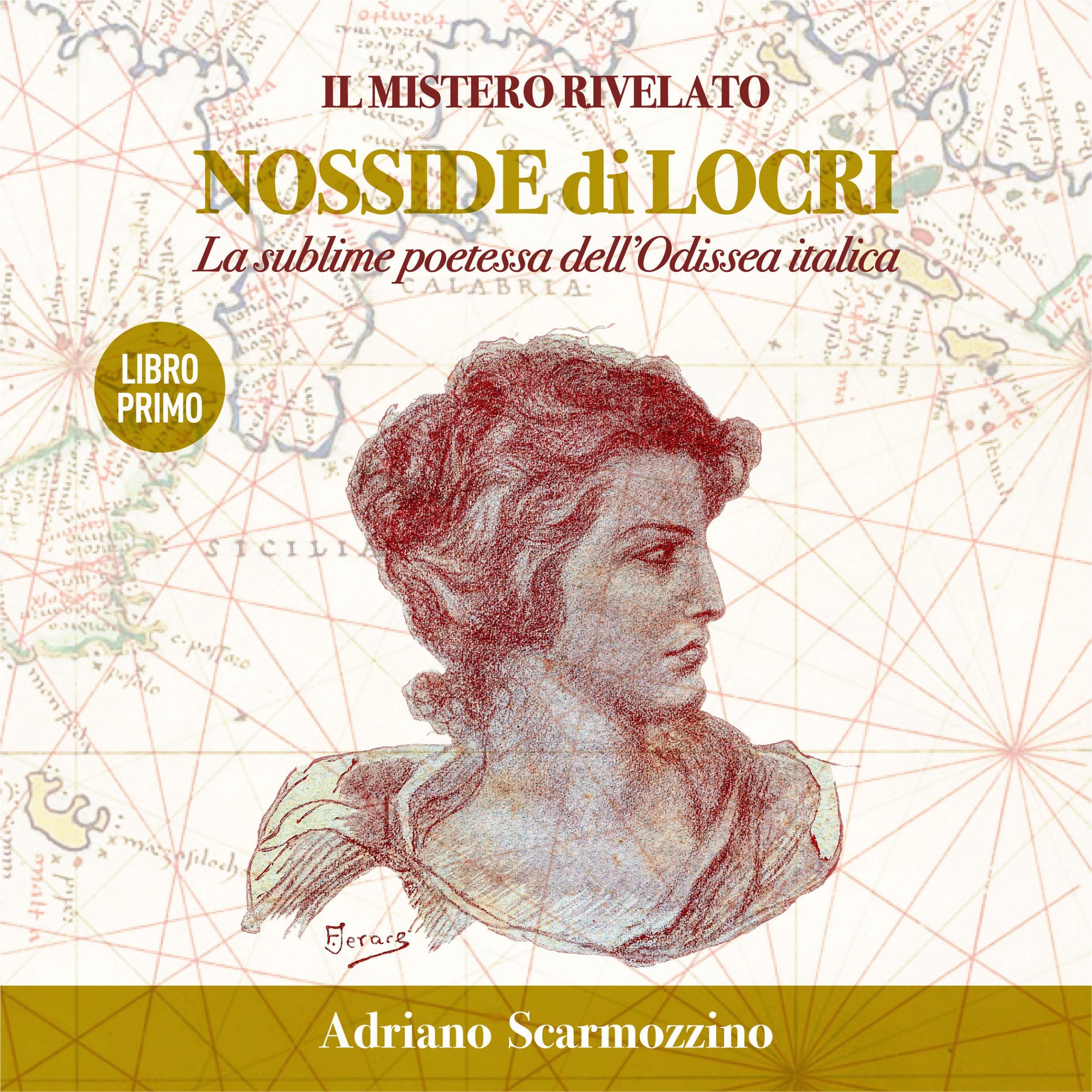 Il mistero rivelato - Nosside di Locri, la sublime poetessa dell'Odissea Italica - Libro primo - Locri Epizefiri, l'antica città della poetessa Nosside
