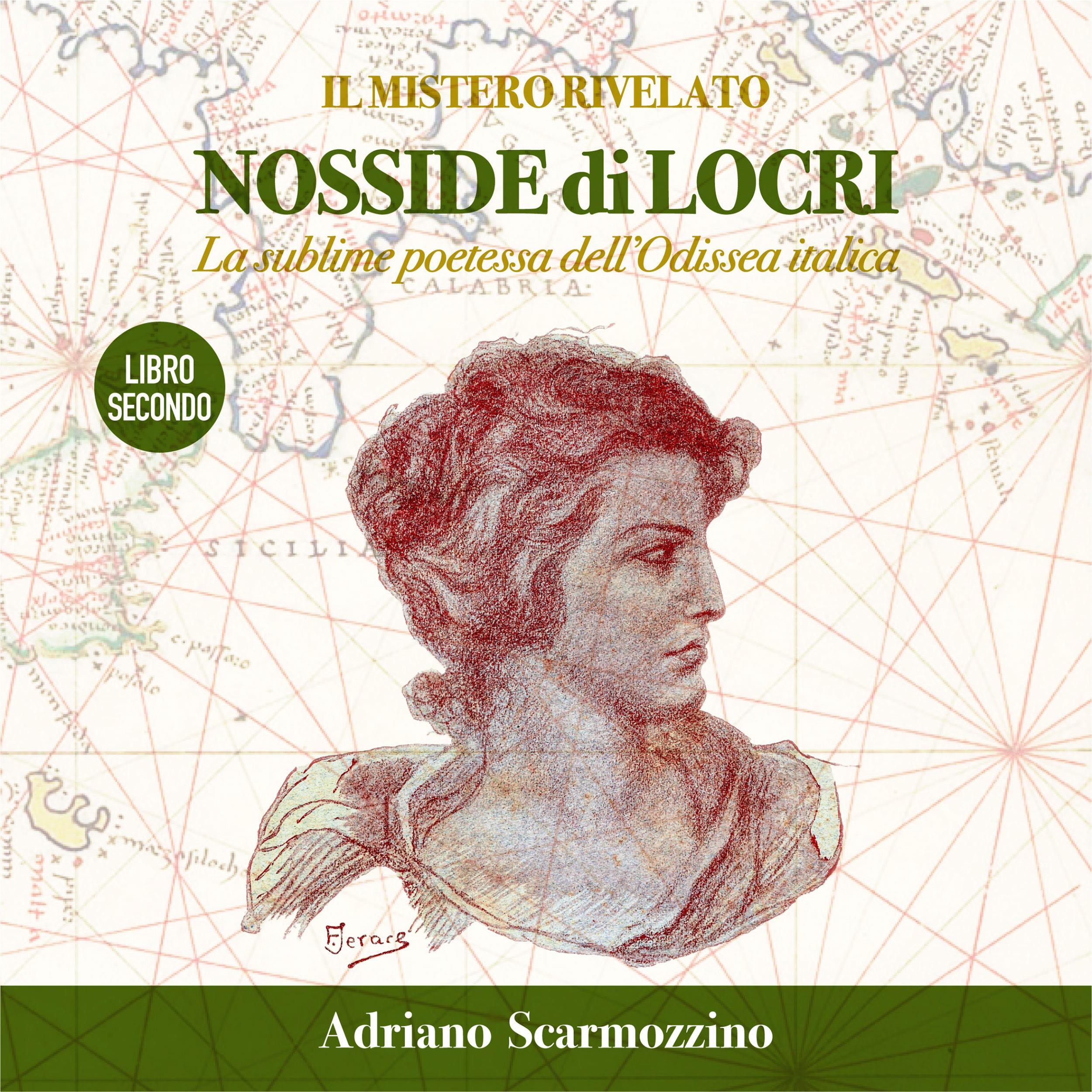 """Il mistero rivelato - Nosside di Locri, la sublime poetessa dell'Odissea Italica - Libro Secondo - Il viaggio """"immobile"""" della poetessa Nosside"""