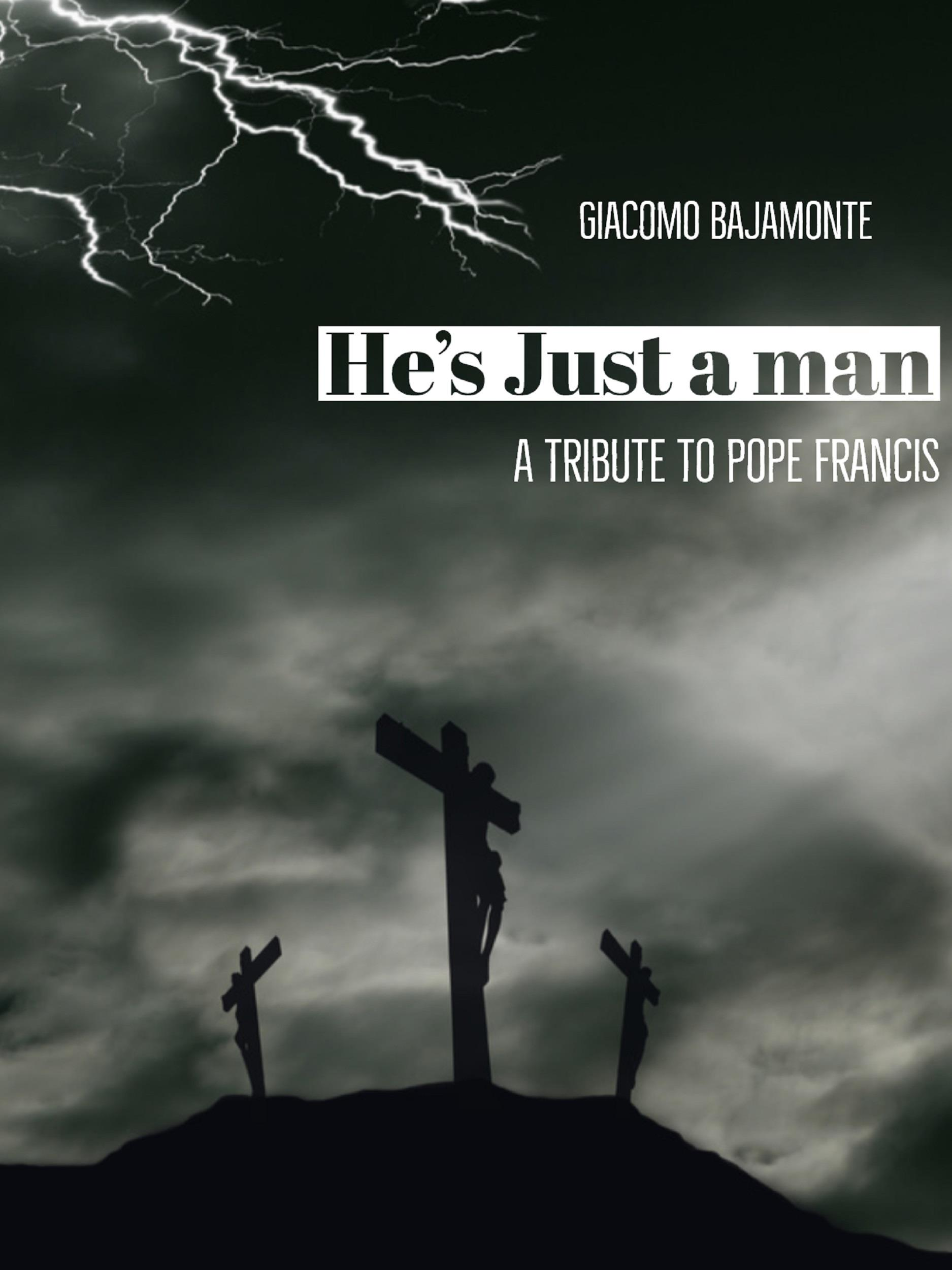 He's just a man: A tribute to pope Francis