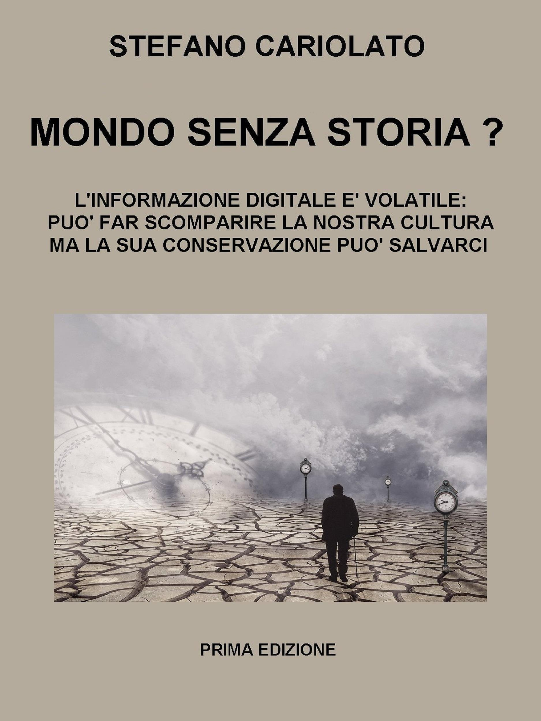 Mondo senza storia? L'informazione digitale è volatile: essa può far scomparire la nostra cultura ma la sua conservazione può salvarci