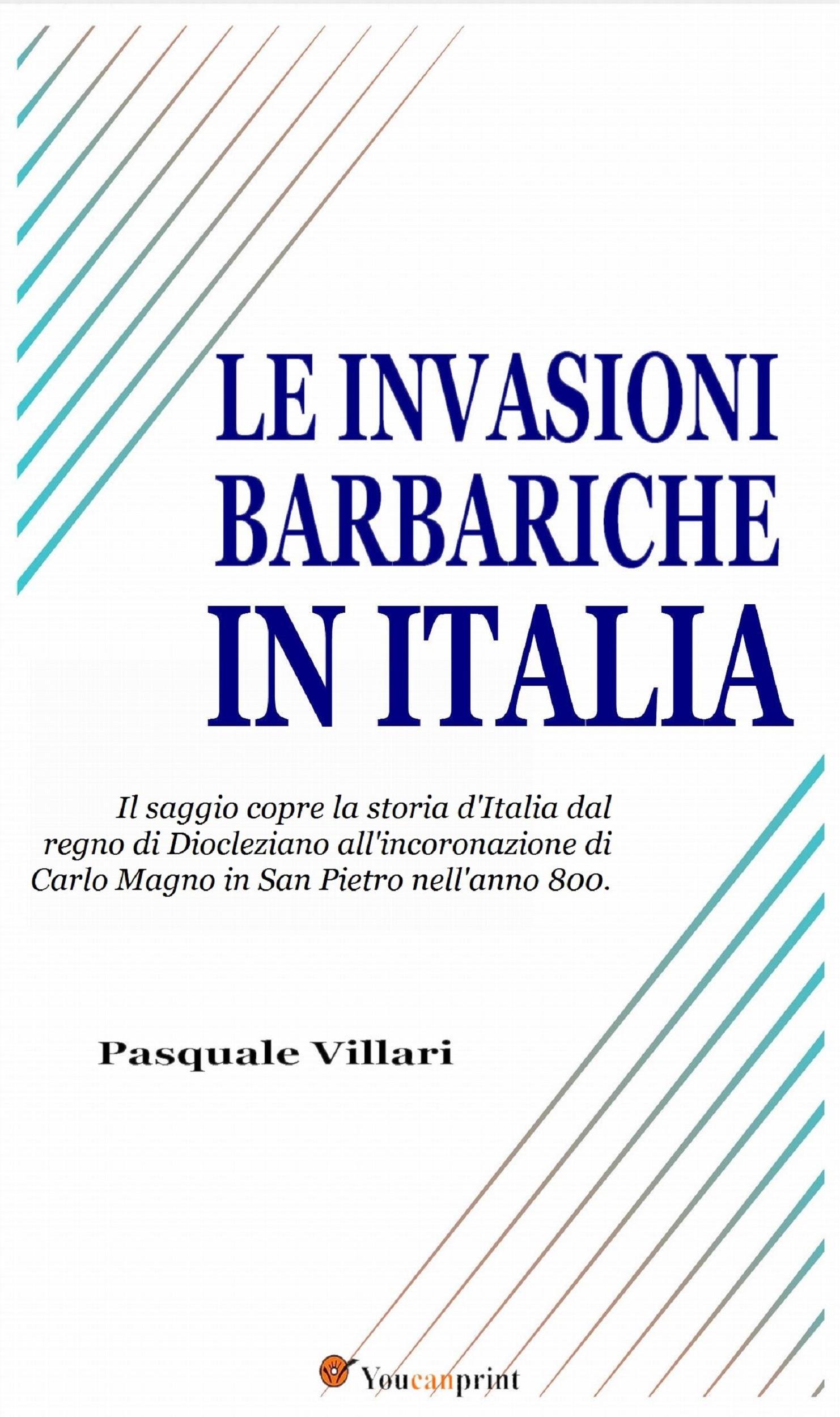 Le invasioni barbariche in Italia (Testo corredato di carte geografiche)