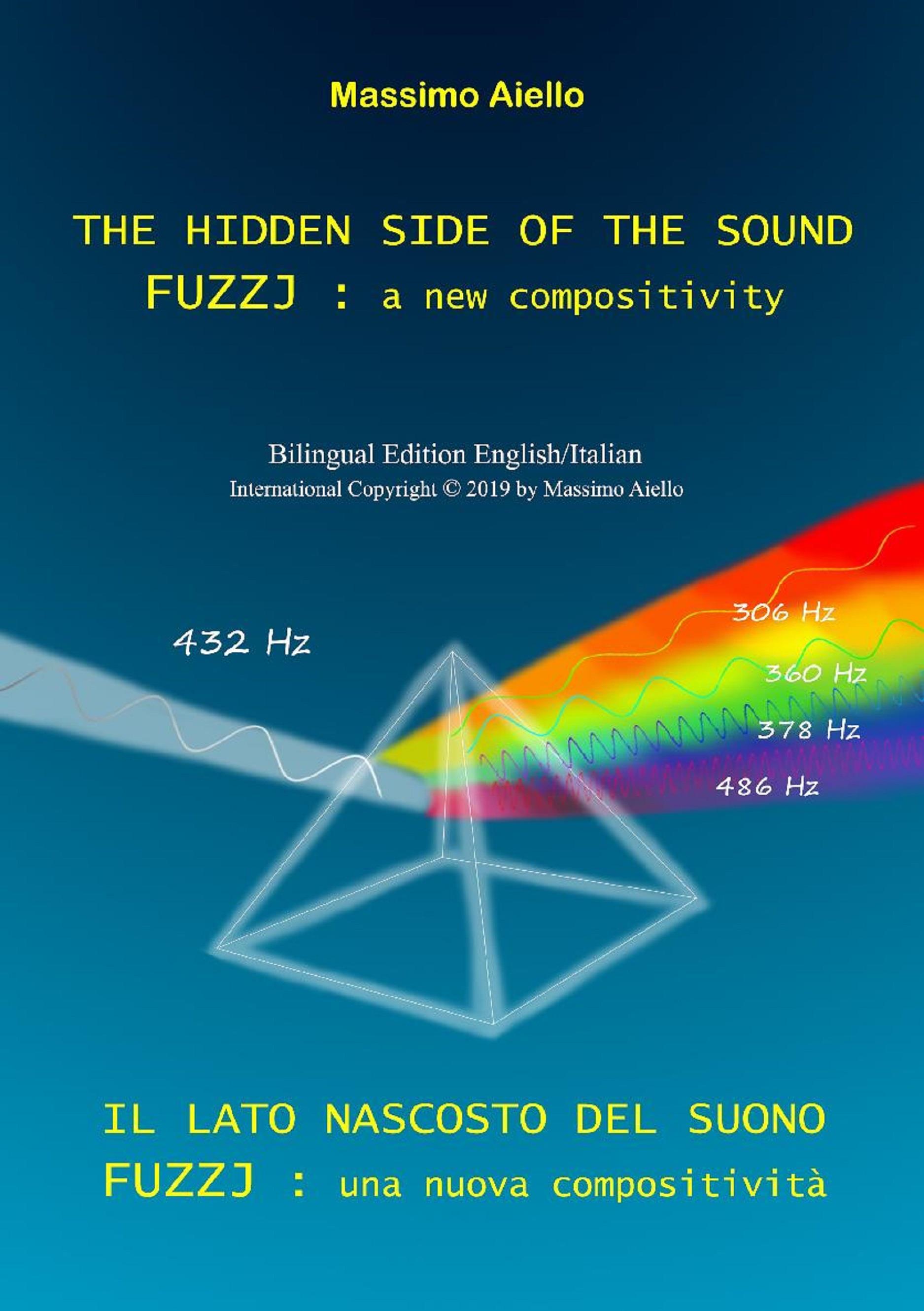 THE HIDDEN SIDE OF THE SOUND - FUZZJ : a new compositivity / IL LATO NASCOSTO DEL SUONO - FUZZJ : una nuova compositività (Bilingual edition English/Italian)