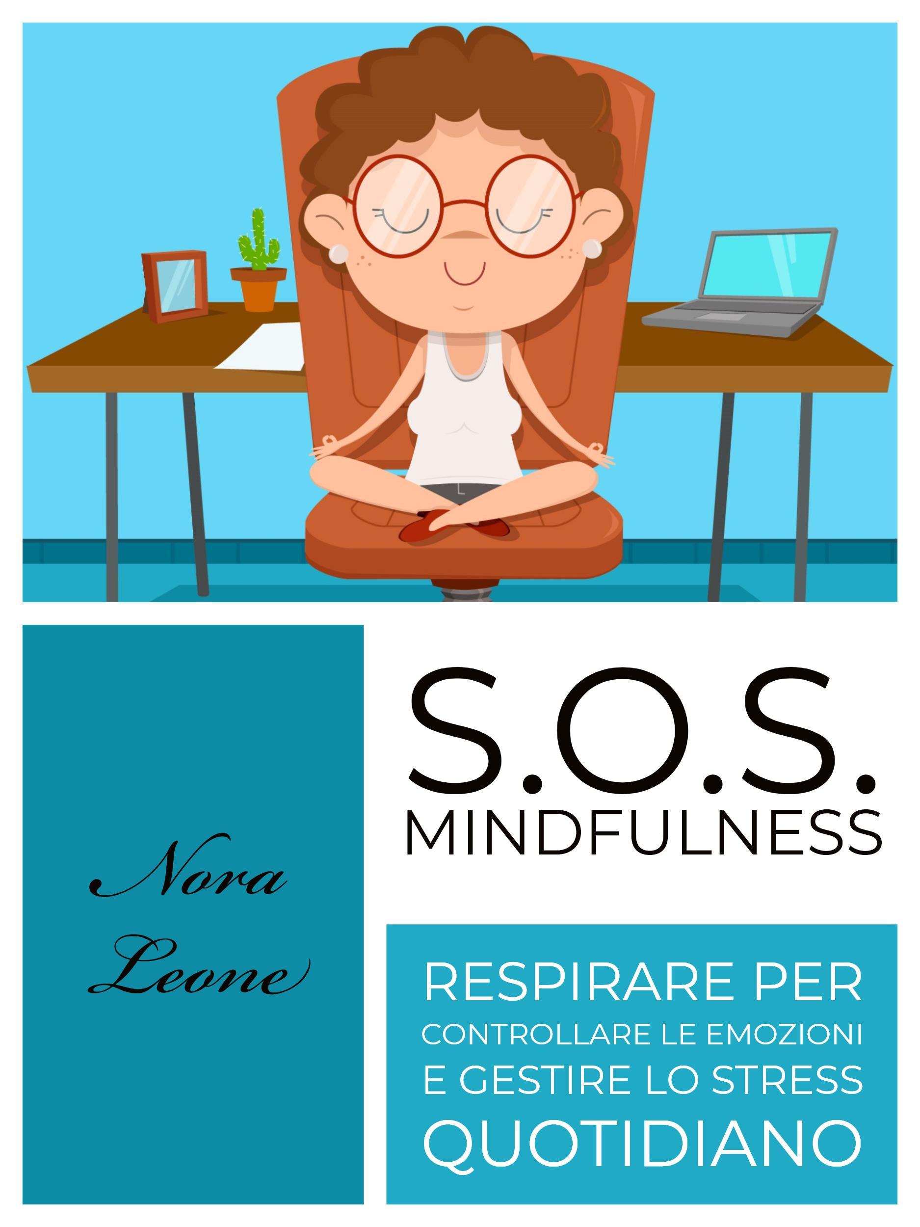 S.O.S. Mindfulness: Respirare per controllare le emozioni e gestire lo stress quotidiano