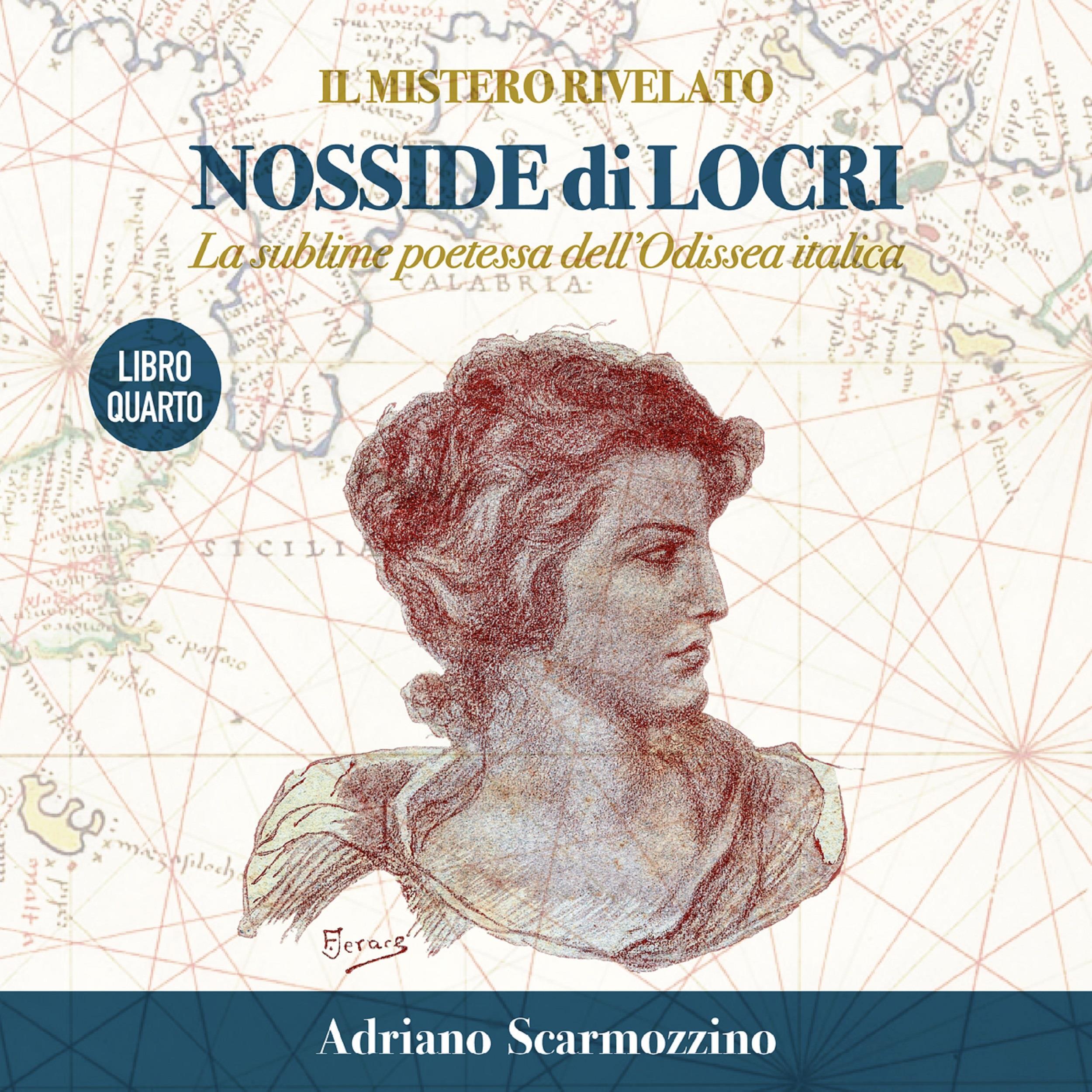 Il mistero rivelato - Nosside di Locri, la sublime poetessa dell'Odissea italica - Libro Quarto