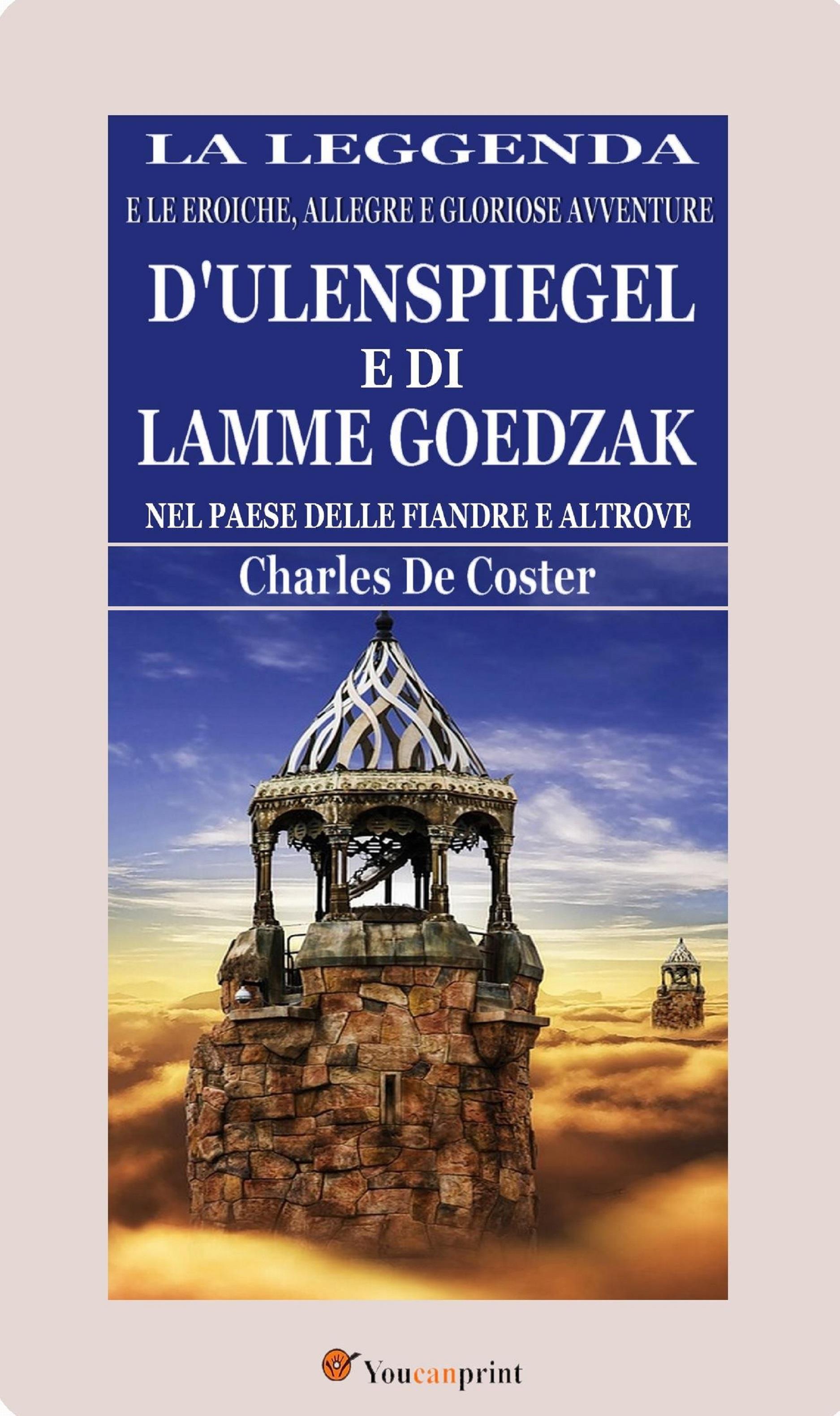 La leggenda e le eroiche, allegre e gloriose avventure d'Ulenspiegel e di Lamme Goedzak nel paese delle Fiandre e altrove (illustrato)