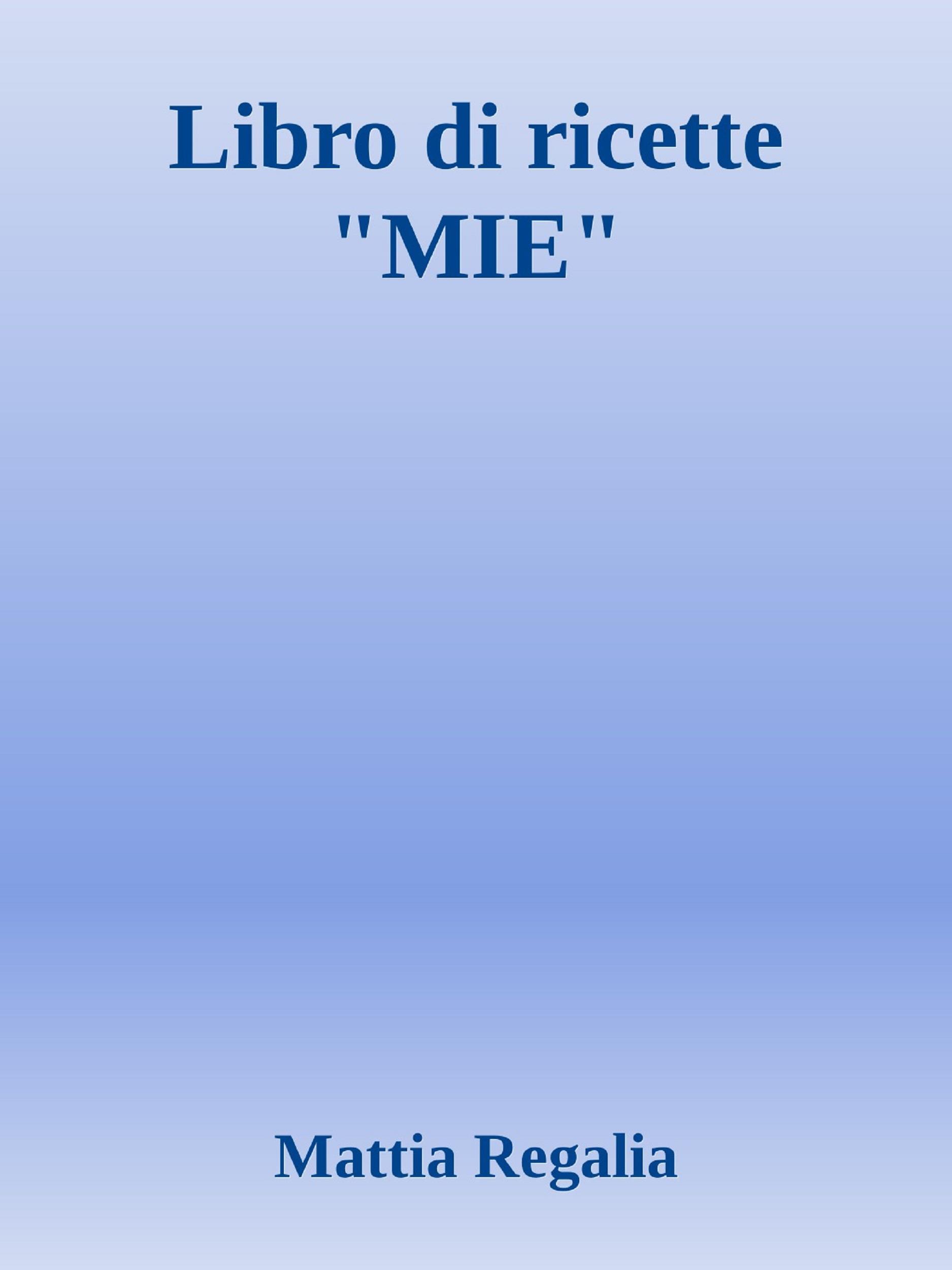 """Libro di Ricette """"MIE"""""""