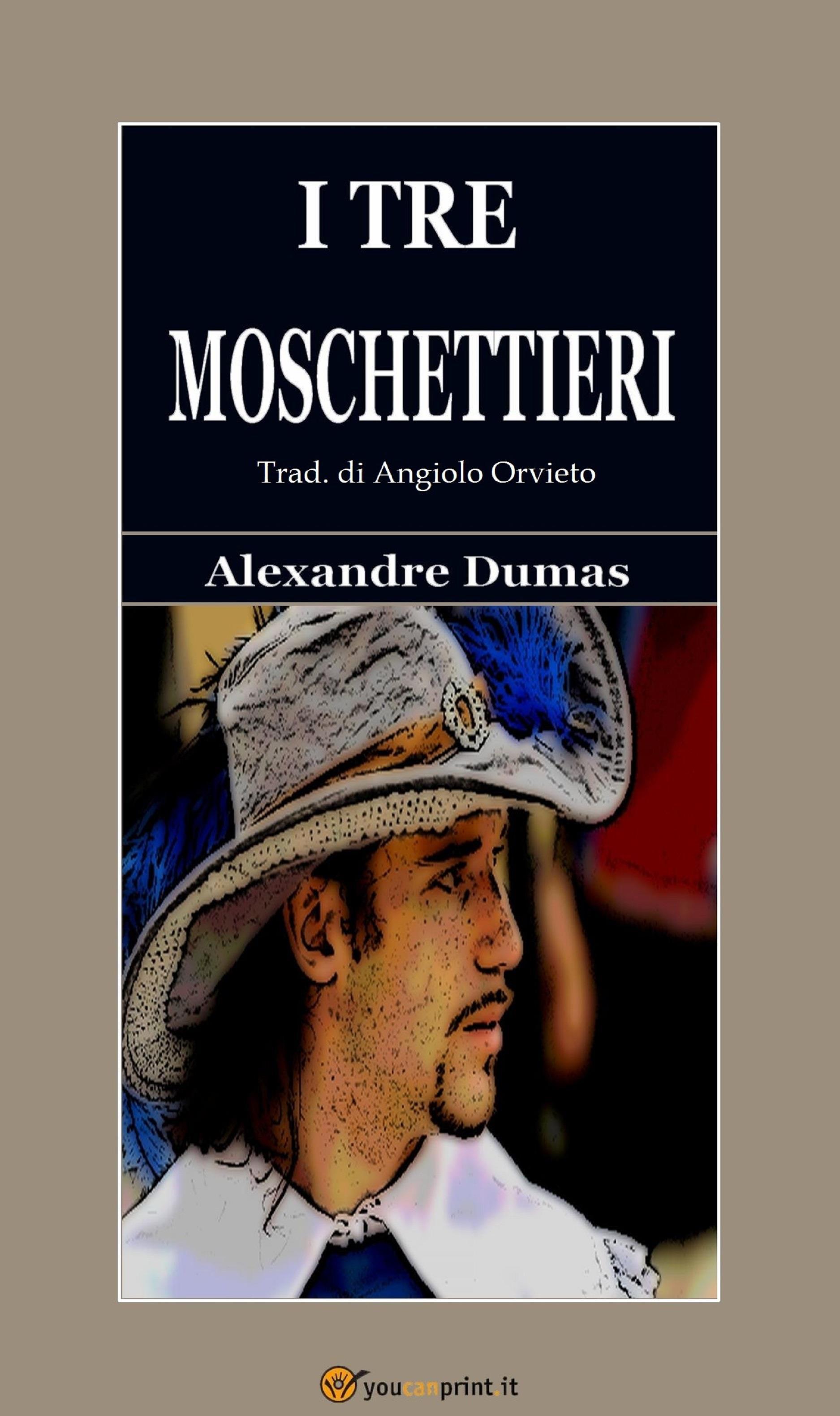 I tre moschettieri (Trad. di Angiolo Orvieto. Edizione integrale del 1853)